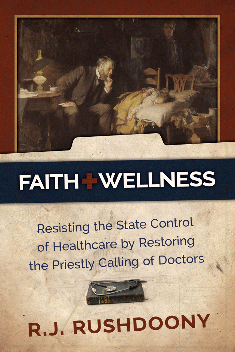 Faith & Wellness: Resisting the State Control of Healthcare by Restoring the Priestly Calling of Doctors