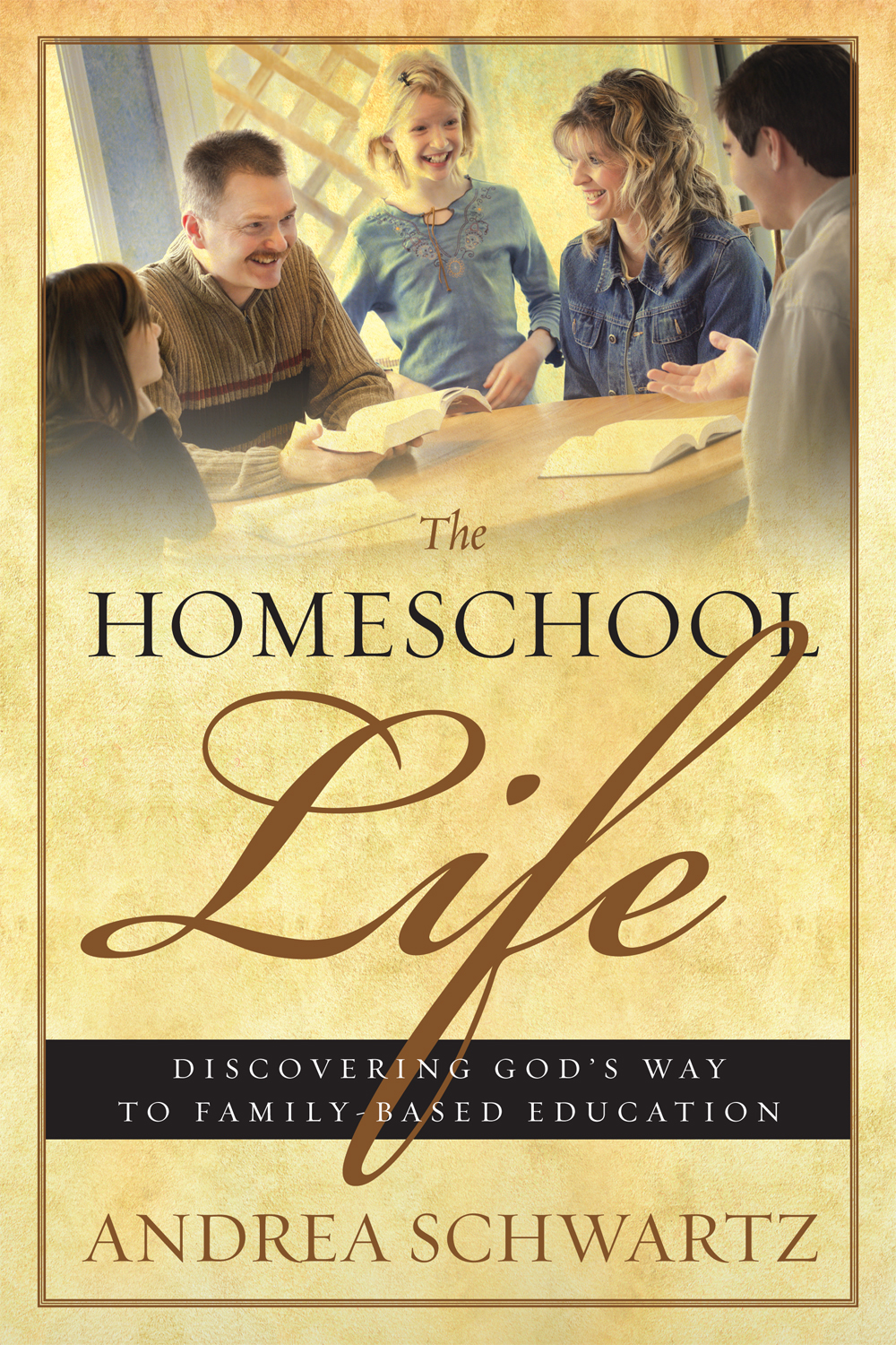 Homeschool Life: Discovering God's Way to Family-Based Education, The