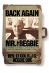 Back Again Mr. Begbie: The Life Story of Rev. Lt. Col. R.J.G. Begbie OBE