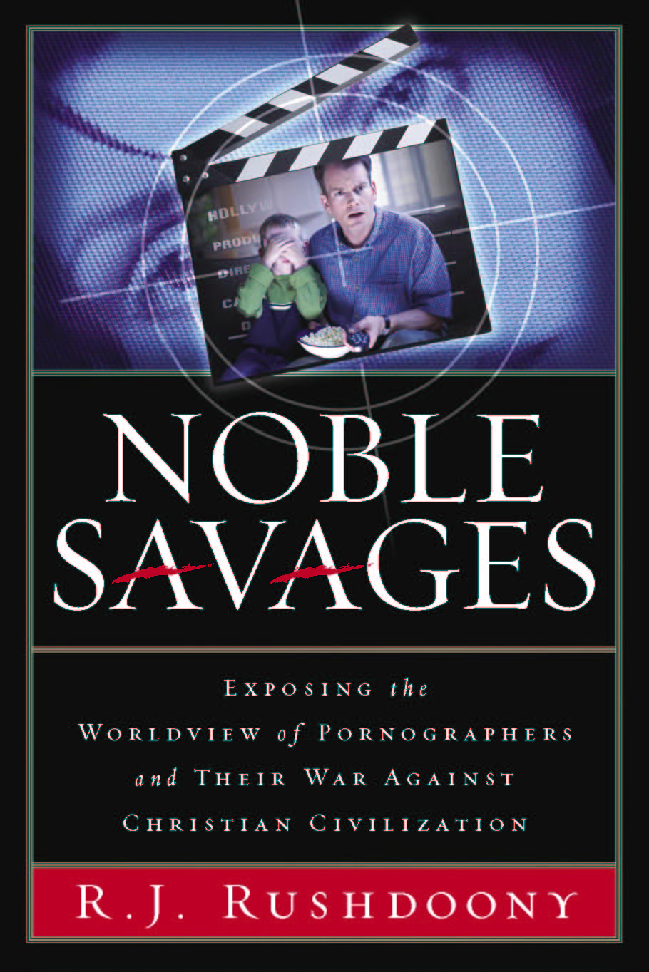 Noble Savages: Exposing the Worldview of Pornographers and Their War Against Christian Civilization
