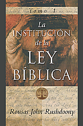 Institutes of Biblical Law Vol. 1 (La Institución de la Ley Bíblica, Tomo 1), The