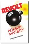 Revolt Against Maturity